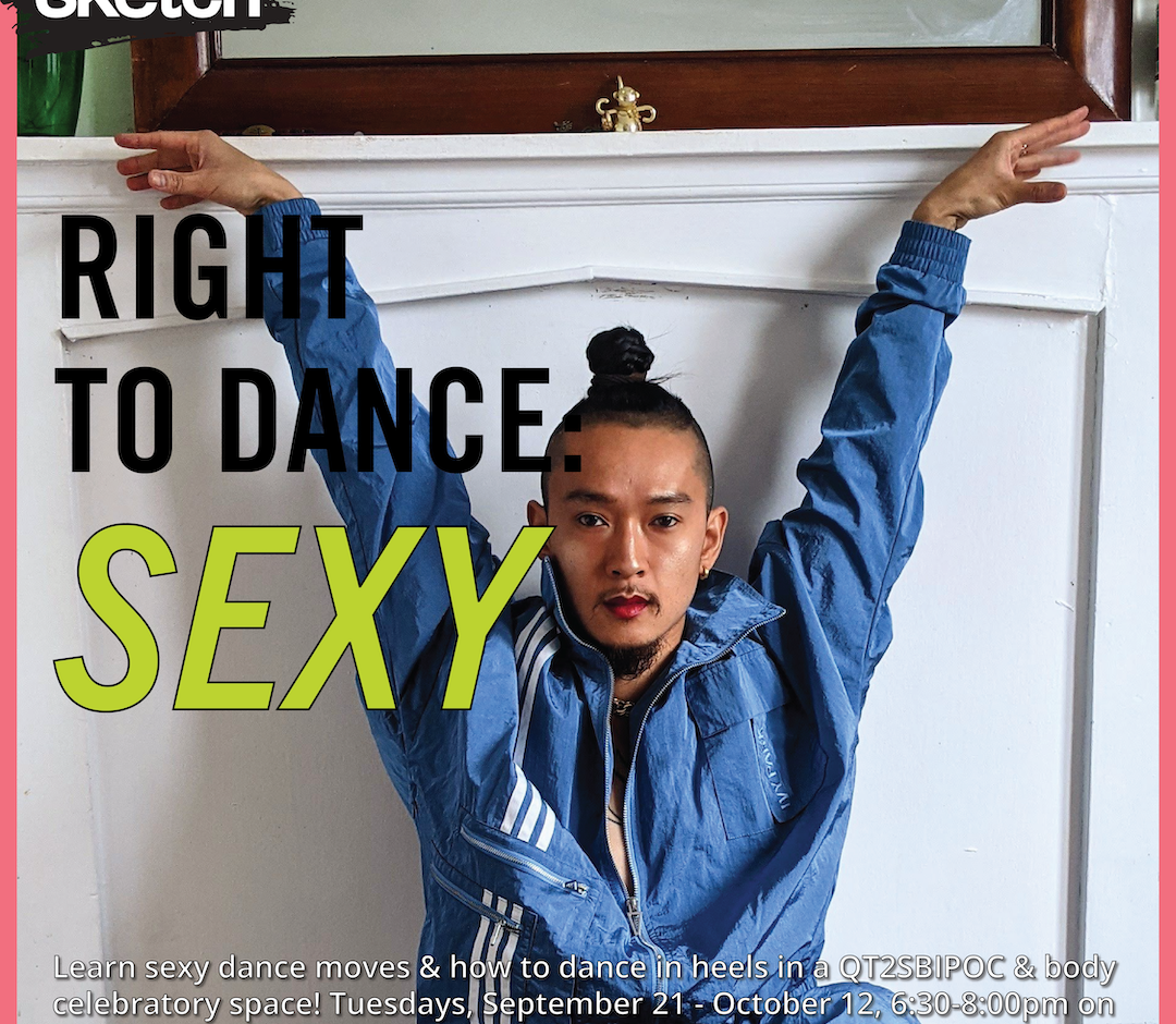"""Dancer Sze-Yang Ade-Lam posing with their arms up in front of a mirror, wearing a blue tracksuit. Overlay text reads """"RIGHT TO DANCE: SEXY. Learn sexy dance moves & how to dance in heels in a QT2SBIPOC & body celebratory space! Tuesdays, September 21 - October 12, 6:30-8:00pm on ZOOM. Email michael@sketch.ca for info."""""""